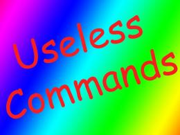 USELESS COMMANDS!