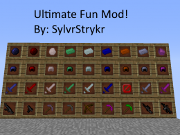 Ultimate Fun Mod! By: SylvrStrykr