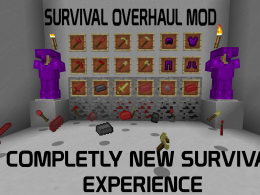 Survival Overhaul Mod; A Complete Overhaul of the Vanilla Minecraft Experience