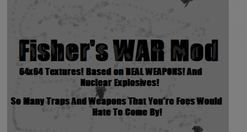 Fisher's WAR Mod 64x64 Textures! Based on REAL WEAPONS! AND Nuclear Explosives!